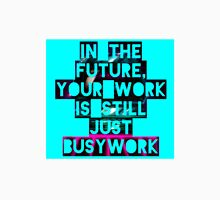 In The Future Your Work Is Still Just Busywork T-Shirt