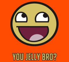 You Jelly Bro? by DeadlyGraphics