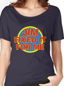 Jim Fixed It For Me Jim'll Fix It Women's Relaxed Fit T-Shirt