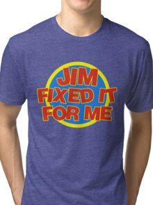 Jim Fixed It For Me Jim'll Fix It Tri-blend T-Shirt