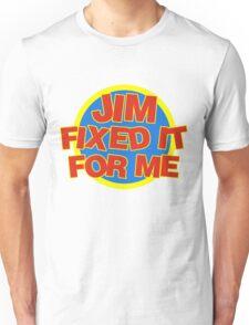 Jim Fixed It For Me Jim'll Fix It Unisex T-Shirt
