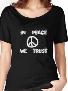 IN PEACE WE TRUST Women's Relaxed Fit T-Shirt