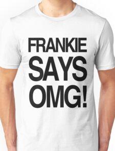 FRANKIE SAYS... OMG! Unisex T-Shirt