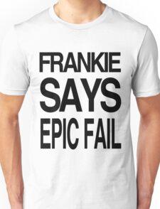 FRANKIE SAYS... EPIC FAIL Unisex T-Shirt