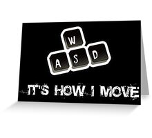 WASD - It's how I move Greeting Card
