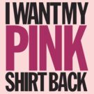 I WANT MY PINK SHIRT BACK! by Rosalind5