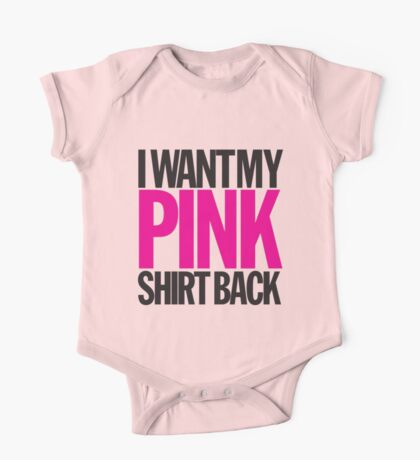 I WANT MY PINK SHIRT BACK! One Piece - Short Sleeve