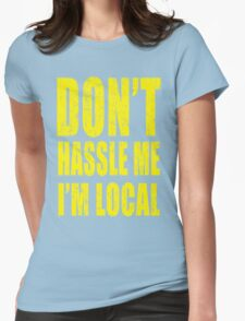 Dont Hassle Me Im Local Womens Fitted T-Shirt