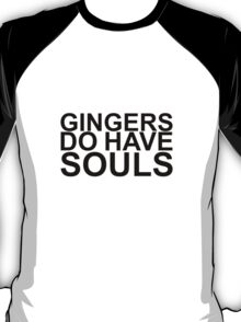 Gingers Do Have Souls T-Shirt