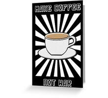Make Coffee Not War Greeting Card