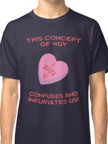 This Concept of Wuv Confuses and Infuriates Us! Classic T-Shirt
