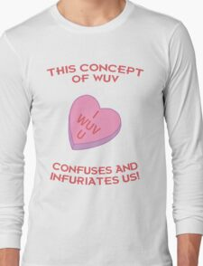 This Concept of Wuv Confuses and Infuriates Us! Long Sleeve T-Shirt