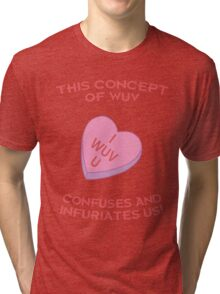 This Concept of Wuv Confuses and Infuriates Us! Tri-blend T-Shirt