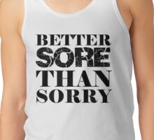 Better Sore Than Sorry Tank Top