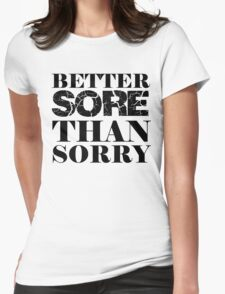 Better Sore Than Sorry Womens Fitted T-Shirt