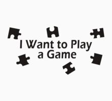I Want to Play a Game by waywardtees