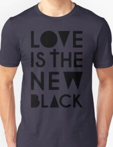 LOVE IS THE NEW BLACK Unisex T-Shirt