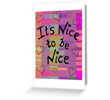 It's nice to be nice Greeting Card