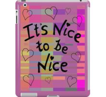 It's nice to be nice iPad Case/Skin