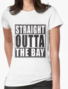 Straight Outta The Bay Womens Fitted T-Shirt