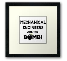 Mechanical Engineers Are The Bomb! Framed Print