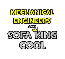Mechanical Engineers Are Sofa King Cool Photographic Print