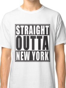 Straight Outta New York Classic T-Shirt
