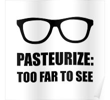 Pasteurize Too Far To See Poster