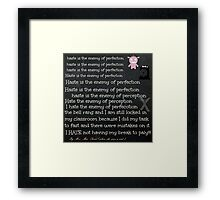 good enough is better than perfect Framed Print