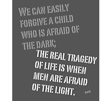 Afraid of the Light Plato quote Photographic Print