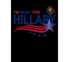 I'm Ready For Hillary Photographic Print