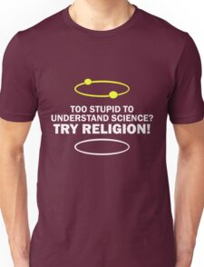Too Stupid To Understand Science, Try Religion ! Unisex T-Shirt