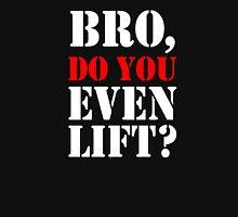 Bro Do You Even Lift Unisex T-Shirt