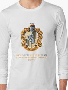 We'll Huff and We'll Puff and We'll Blow Your House Down Long Sleeve T-Shirt