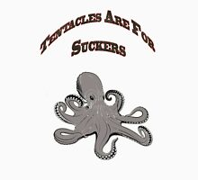 Tentacles are for suckers! Unisex T-Shirt