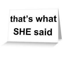 Thats what SHE said. Greeting Card