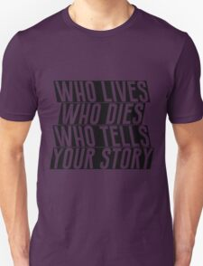 Who lives, dies and tells your story? #2 T-Shirt
