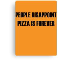 People Disappoint, Pizza Is Forever Canvas Print