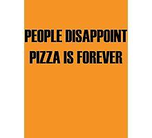 People Disappoint, Pizza Is Forever Photographic Print