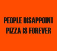 People Disappoint, Pizza Is Forever by SwazzleSwazz