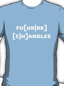 fo[ur rk] [c h]andles (white) T-Shirt