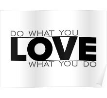 love what you do - motivational Poster
