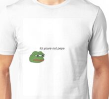 lol youre not pepe Unisex T-Shirt