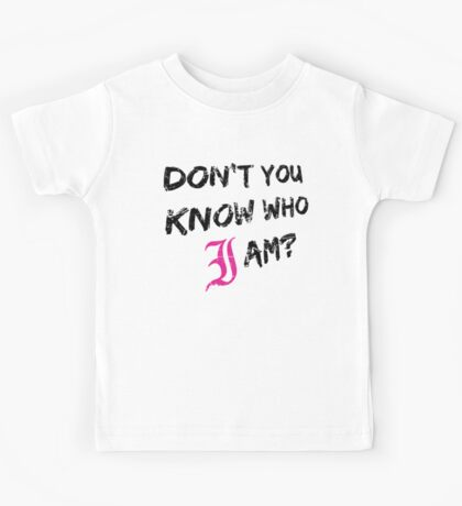 Don't You Know Who I Am? (Black) Kids Tee