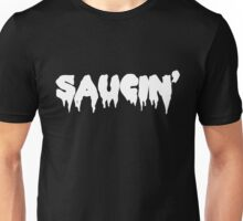 Saucin' white text Unisex T-Shirt