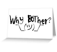 Why bother? Shrug Greeting Card