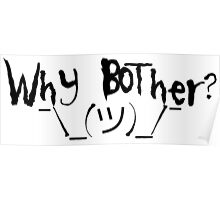 Why bother? Shrug Poster