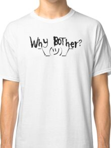Why bother? Shrug Classic T-Shirt