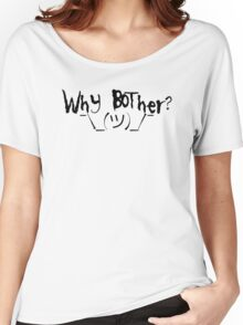 Why bother? Shrug Women's Relaxed Fit T-Shirt