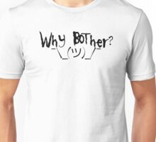 Why bother? Shrug Unisex T-Shirt